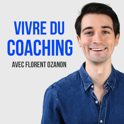 Vivre du Coaching avec Florent Ozanon