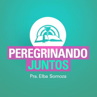 Peregrinando Juntos | Pra. Elba Somoza | Iglesia Buenas Nuevas