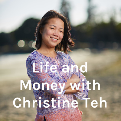 Life and Money with Christine Teh