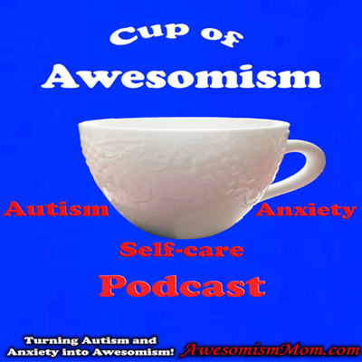 Cup Of Awesomism selfcare Autism & Anxiety