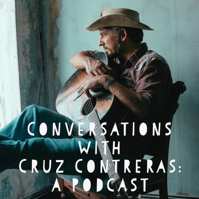 Conversations with Cruz Contreras: A Podcast