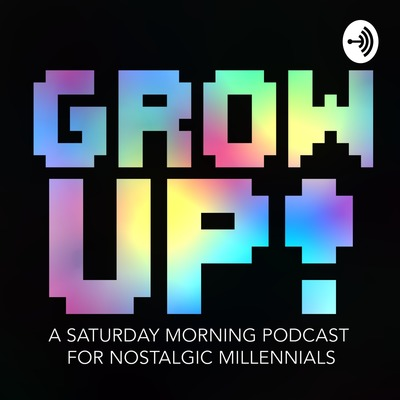 Grow Up! A Saturday Morning Podcast