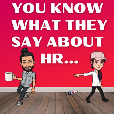 You Know What They Say About HR...