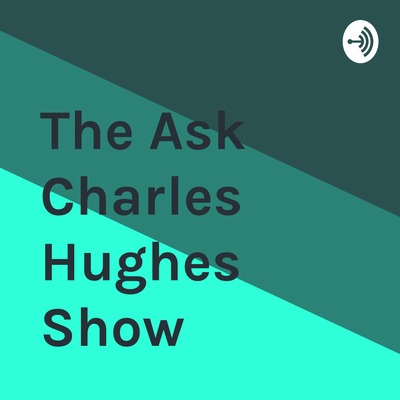 The Ask Charles Hughes Show