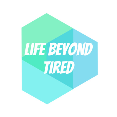 Life Beyond Tired