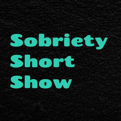 Sobriety Short Show