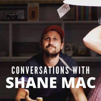 Conversations with Shane Mac