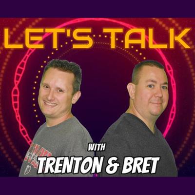 Let's Talk with Trenton & Bret