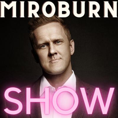 MiroBurn Show