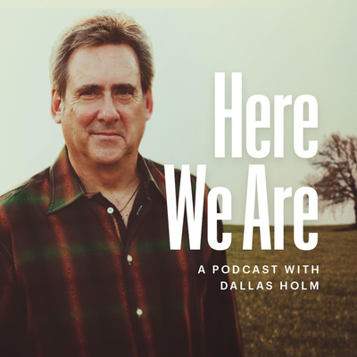 Here We Are — A Podcast with Dallas Holm