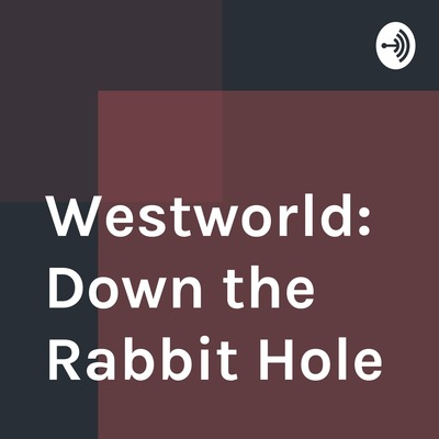 Westworld: Down the Rabbit Hole