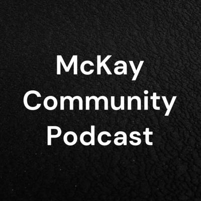 McKay Community Podcast