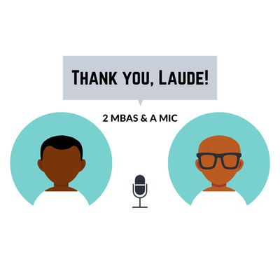 THANK YOU, LAUDE! - 2 MBAS & A MIC
