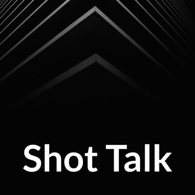 Shot Talk