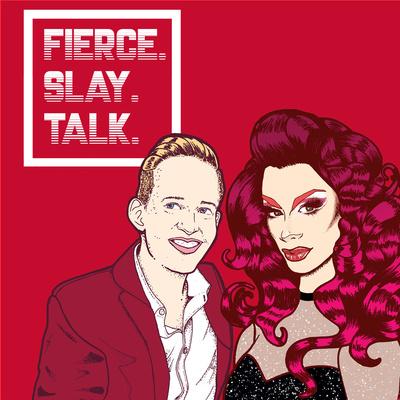 Fierce! Slay! Talk!