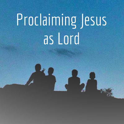 Proclaiming Jesus as Lord