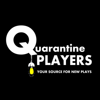 Quarantine Players, A New Play Podcast.| We'll Keep the Ghostlight on For You!
