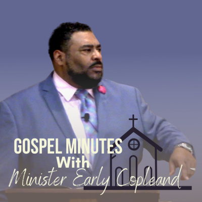 Gospel Minutes with Minister Early Copeland