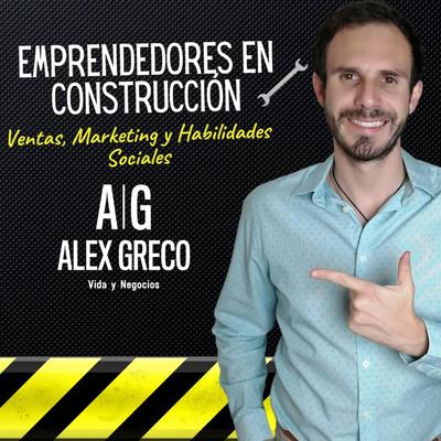 Emprendedores y Vendedores en Construcción con Alex Greco