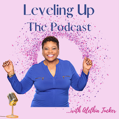 Leveling Up: The Podcast with Alethia Tucker