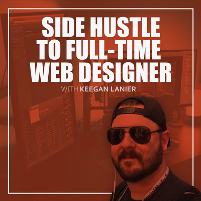 Side Hustle To Full-Time Web Designer