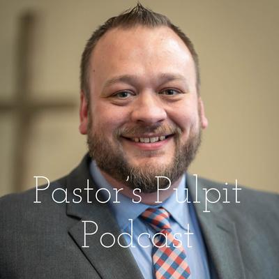 Pastor's Pulpit Podcast