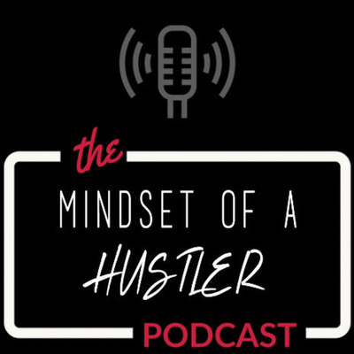 The Mindset Of A Hustler Podcast