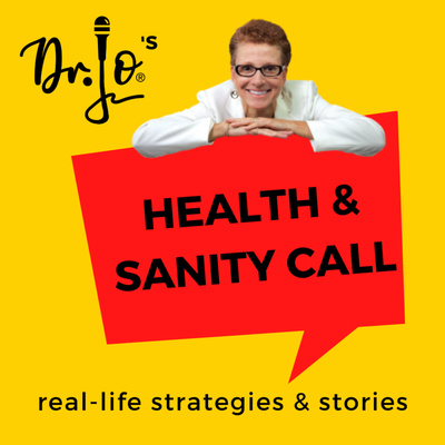 Dr. Jo's Health & Sanity Call