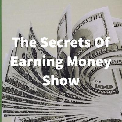 The Secrets Of Earning Money Show