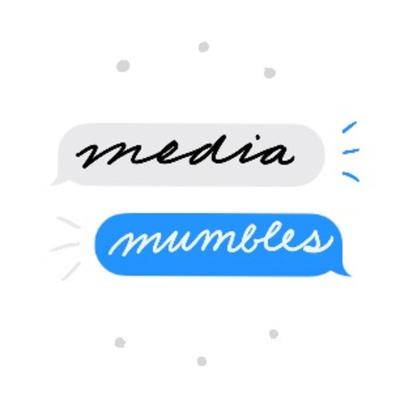 Media Mumbles
