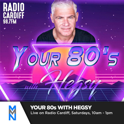 Your 80s with Hegsy - Radio Cardiff