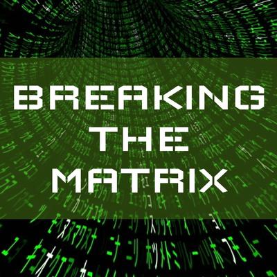 BREAKING THE MATRIX