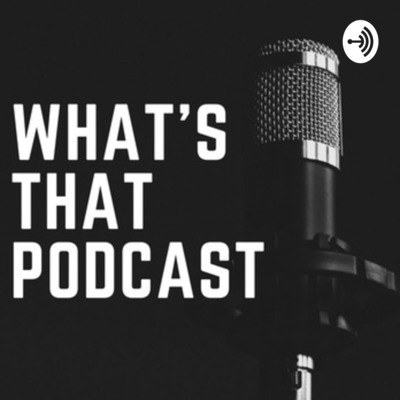 What's That Podcast