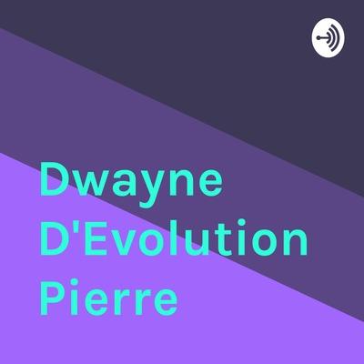 Dwayne D'Evolution Pierre
