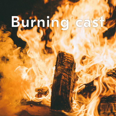 Burning cast