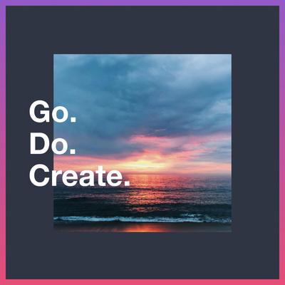 Go. Do. Create.