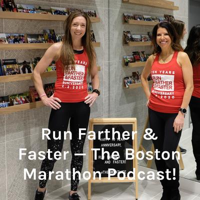 Run Farther & Faster — The Boston Marathon Podcast!