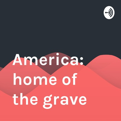 America: home of the grave