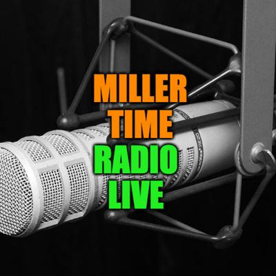 MILLER TIME RADIO LIVE!