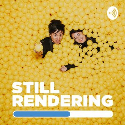 STILL RENDERING // スティレン