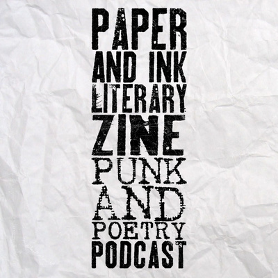 Paper and Ink Literary Zine Punk and Poetry Podcast