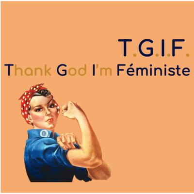 T.G.I.F. - Thank God I'm Féministe