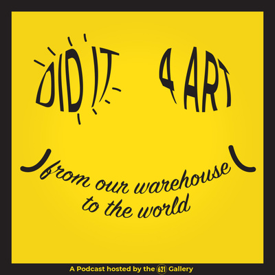 I Did It For Art: From Our Warehouse to the World