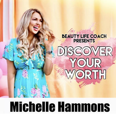 Discover Your Worth - presented by Michelle Hammons, Beauty Life Coach