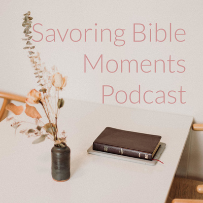 Savoring Bible Moments Podcast