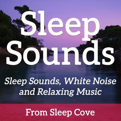 Sleep Sounds - White Noise & Sleep Music from Sleep Cove