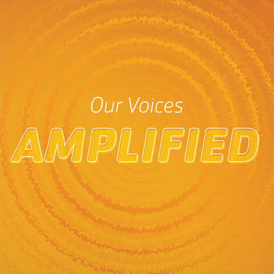 Our Voices--Amplified