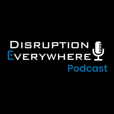 Disruption Everywhere Podcast