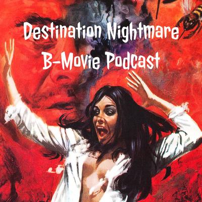 Destination Nightmare B-Movie Podcast
