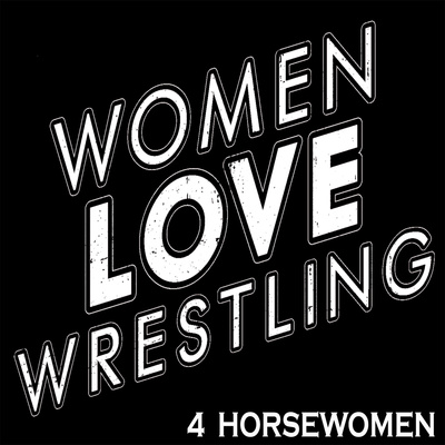Women Love Wrestling: 4 Horsewomen